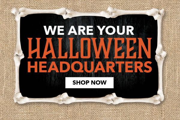 We are Your Halloween Headquarters. SHOP NOW.