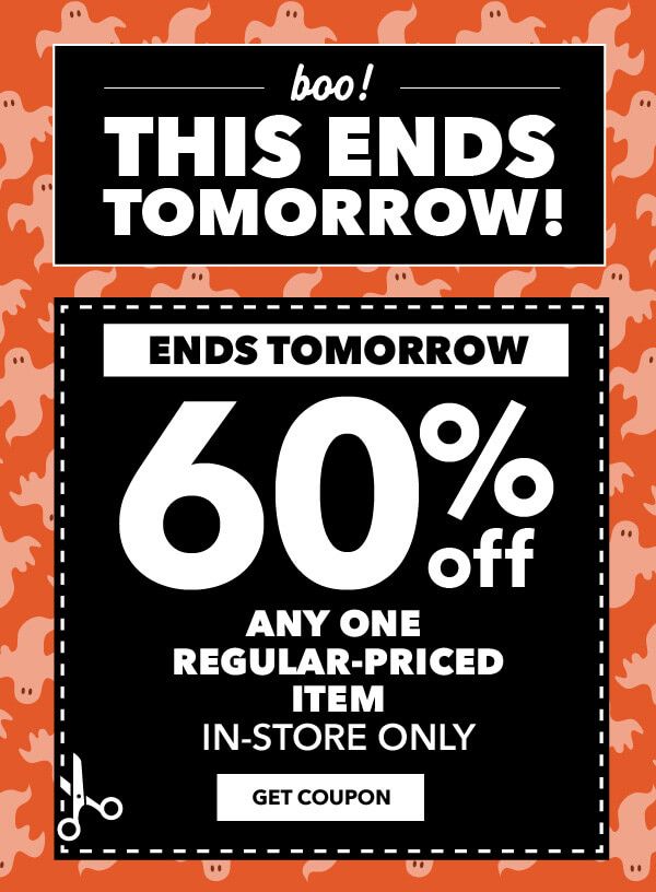 Save big with this! Ends Tomorrow. 60% off any one regular-priced item. In-Store Only. GET COUPON.