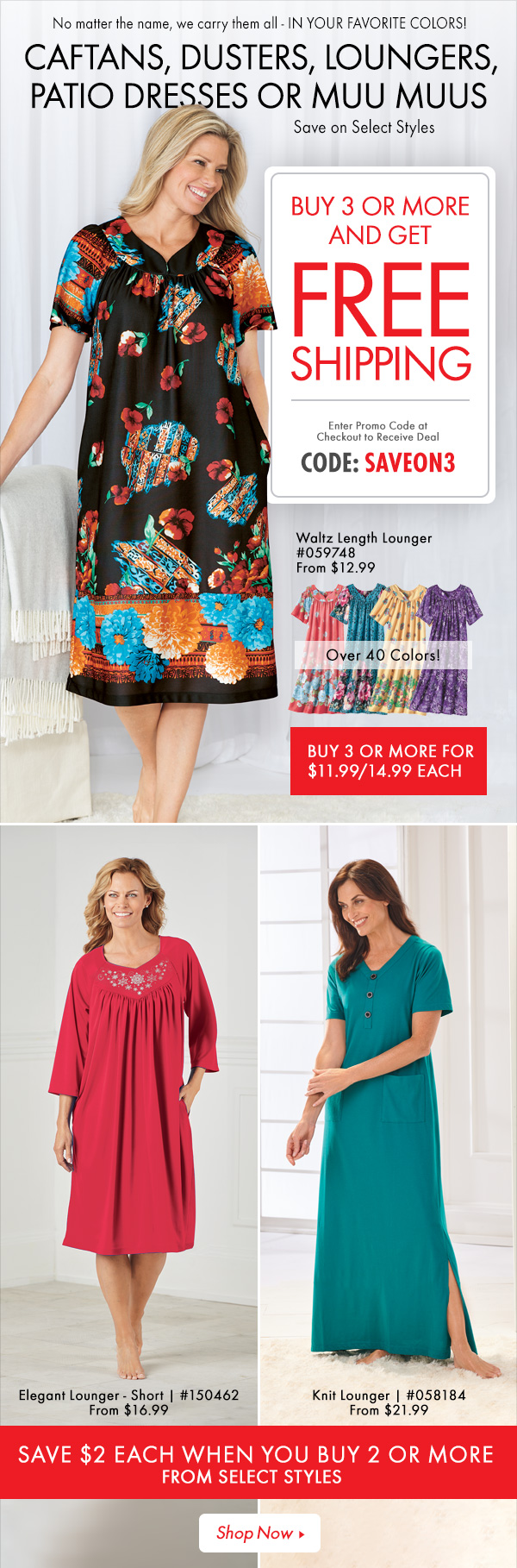 FREE SHIPPING on your favorite Caftans, Dusters, Loungers, Patio Dresses when you Buy 3