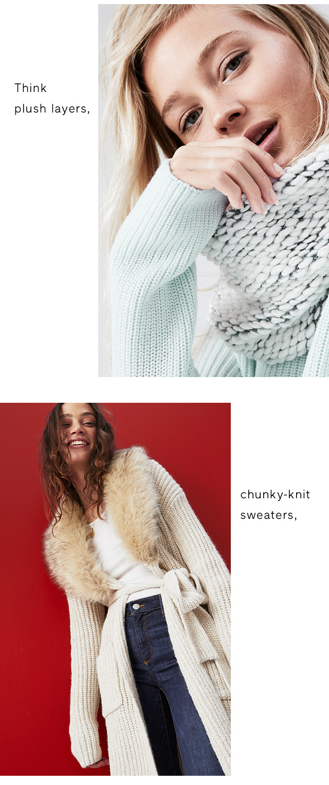 Think plush layers, chunky-knit sweaters,