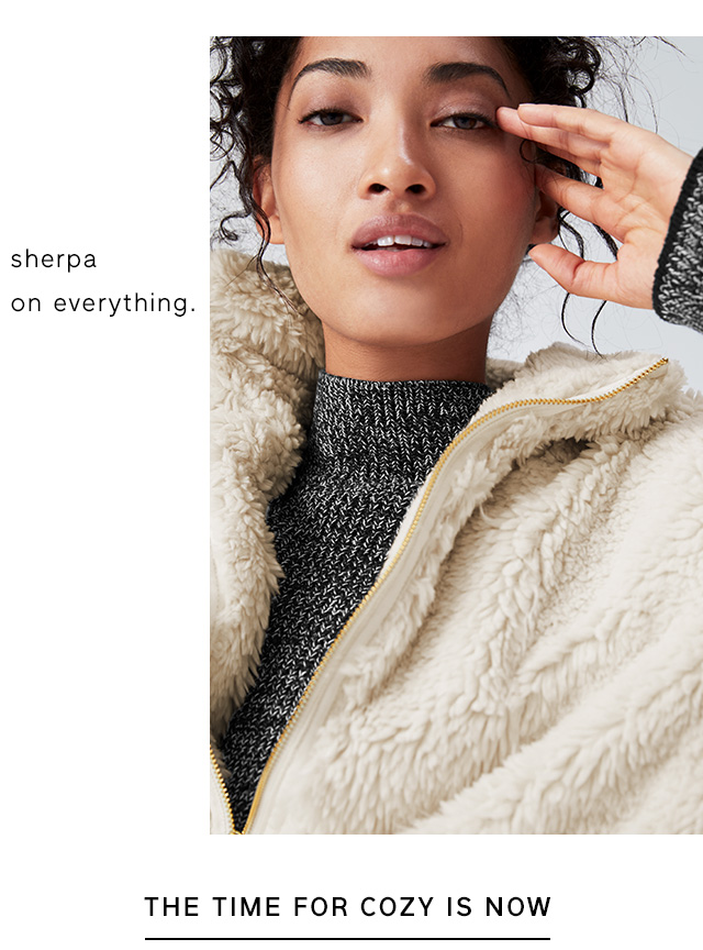 sherpa on everything. | THE TIME FOR COZY IS NOW