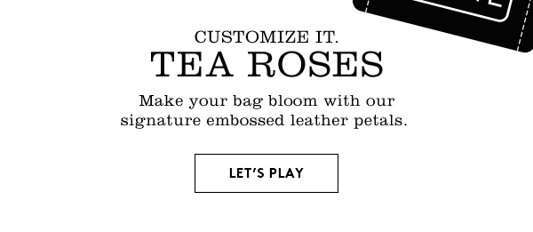 CUSTOMIZE IT. TEA ROSES - LET'S PLAY