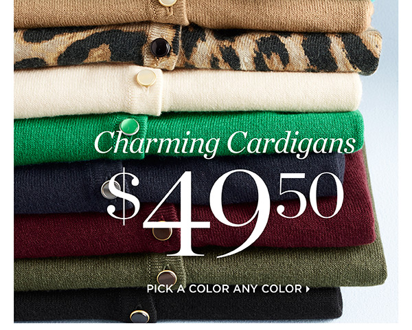 Stock Up & Save. Charming Cardigans $49.50. Pick A Color Any Color
