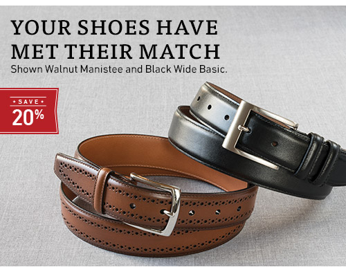 Your Shoes Have Met Their Match. Walnut Manistee and Black Wide Basic Belts. Save 20% >