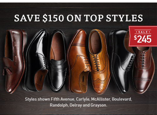 Save $150 On Top Styles. Fifth Avenue, Carlyle, McAllister, Boulevard, Randolph, Delray, and Grayson. Sale $245 >