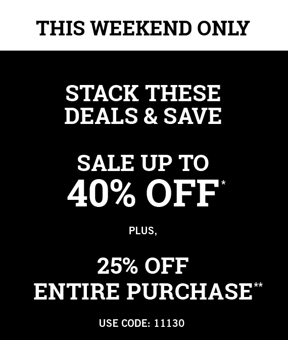 Sale up to 40% off* plus, 25% off entire purchase** Use Code: 11130