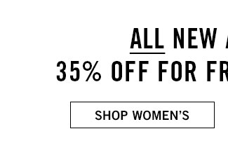All new arrivals 35% off for friends & family - shop women's