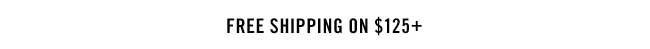 FREE SHIPPING ON $125+