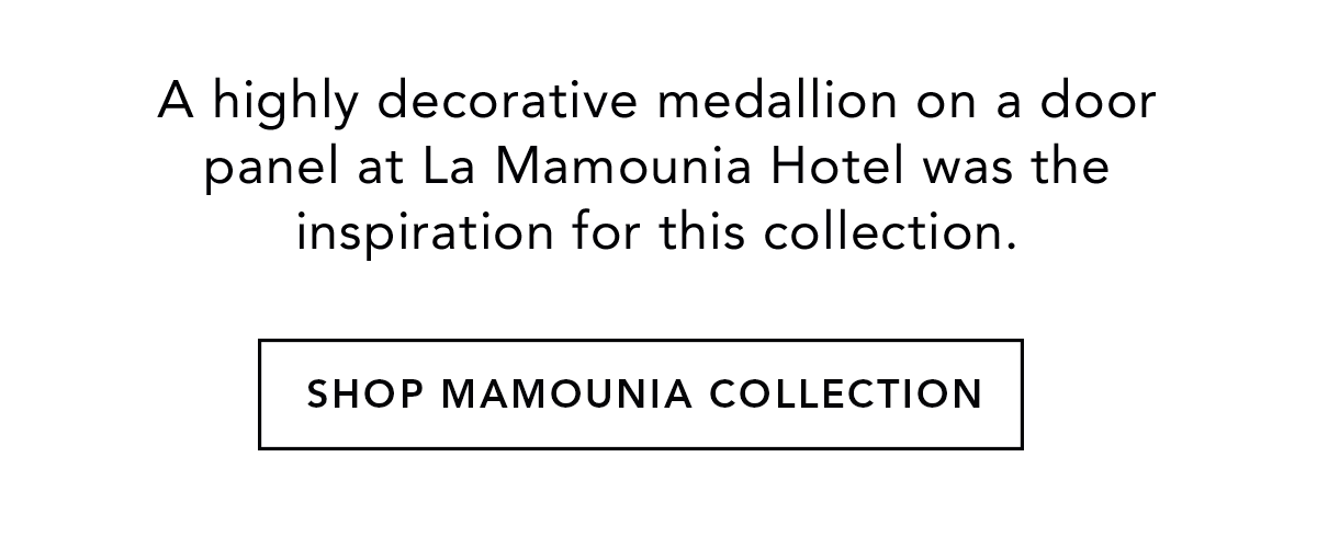 A highly decorative medallion on a door panel at La Mamounia Hotel was the inspiration for this collection. - Shop Mamounia Collection