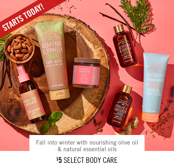 Starts Today! Fall into winter with nourishing olive oil & natural essential oils - $5 Select Body Care - SHOP