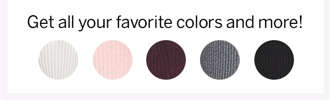 Get all your favorite colors and more!