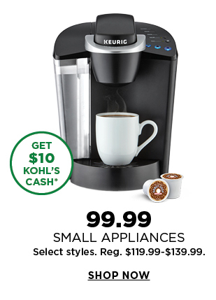 99.99 Small Appliances. Select styles. Reg. 119.99-139.99. Shop Now.