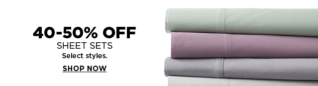 40-50% Off Sheet Sets. Select Styles. Shop Now.