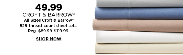 49.99 Croft & Barrow All sizes 525 thread count sheet sets. Reg. 89.99-119.99. Shop Now.