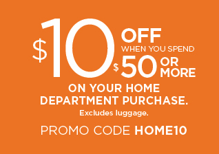 $10 off when you spend $50 or more on your home department purchase. Excludes luggage. Promo code HOME10. Ends 10/22.