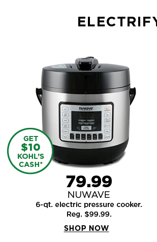 79.99 Nuwave 6 quart Electric Pressure Cooker . Reg. 99.99. Shop now.
