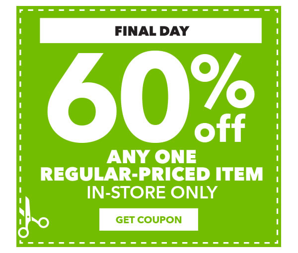 FINAL DAY. In-store Only 60% off any one regular-priced item. GET COUPON.