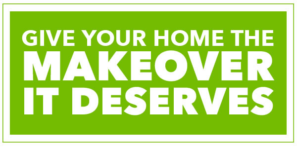Give Your Home the Makeover it Deserves.