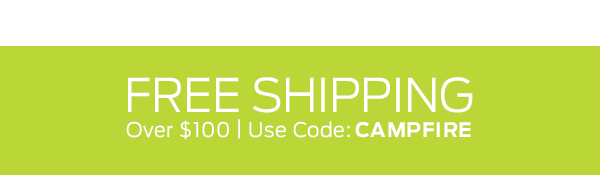 Free Shipping Over $100 With Code: CAMPFIRE >