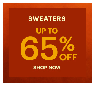 SWEATERS UP TO 65% OFF