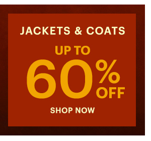JACKETS & COATS UP TO 60% OFF