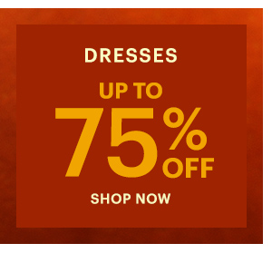 DRESSES UP TO 75% OFF