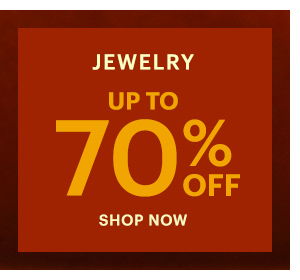 JEWELRY UP TO 70% OFF