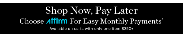 SHOP NOW, PAY LATER AFFIRM