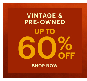 VINTAGE & PRE-OWNED UP TO 60% OFF