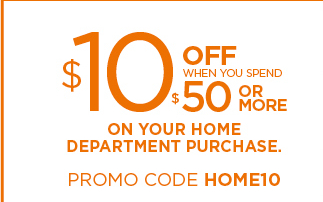 $10 off when you spend $50 or more on your home department purchase. Excludes luggage. Promo code HOME10.