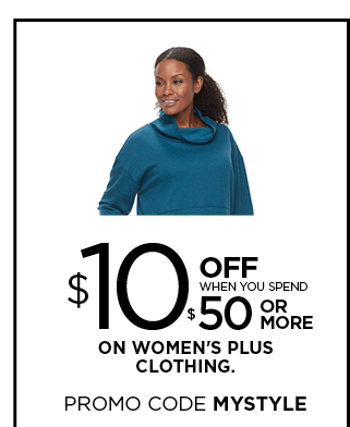 $10 off when you spend $50 or more on women's plus clothing. use promo code MYSTYLE. ends october 22. select styles. shop now.