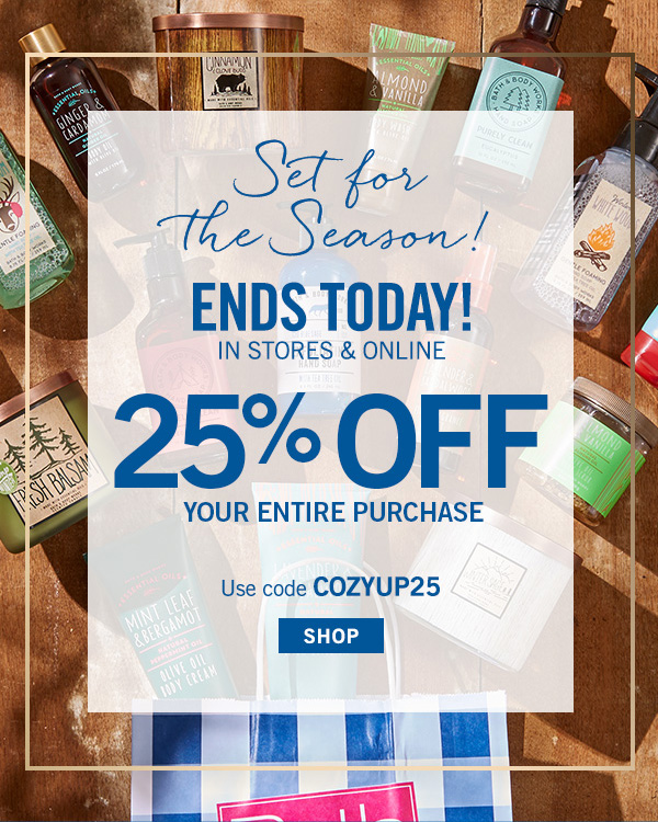 Ends Today! In Stores and Online - 25% off your entire purchase - SHOP