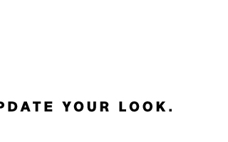 UPDATE YOUR LOOK.