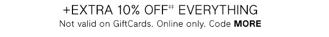 +EXTRA 10% OFF‡‡ EVERYTHING
