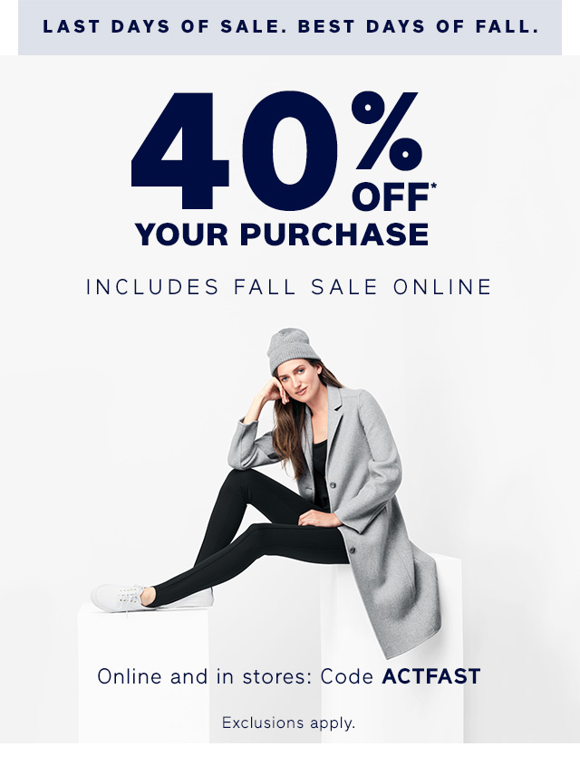 40% OFF* YOUR PURCHASE INCLUDES FALL SALE ONLINE