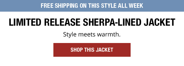 Free Shipping On This Style All Week. Limited Release Sherpa-Lined Jacket. Style meets warmth. Shop This Jacket.