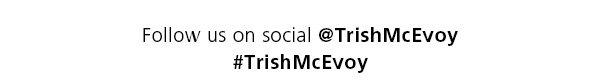 Follow us on instagram @TrishMcEvoy #TrishMcEvoy