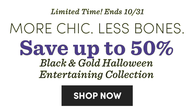 Save Up To 50% Black & Gold Halloween Entertaining Collection. Shop Now ›