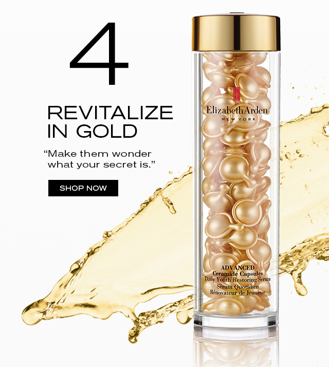 "REVITALIZE IN GOLD ""Make them wonder what your secret is."" SHOP NOW"