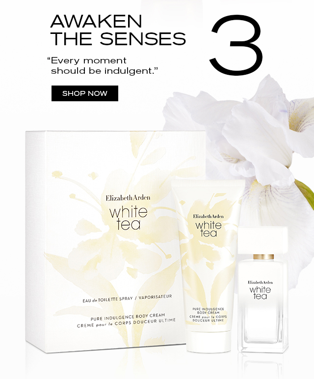 "AWAKEN THE SENSES ""Every moment should be indulgent."" SHOP NOW"