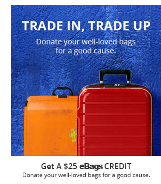 Get a $25 eBags Credit   Donate youre well-loved bags for a good cause.