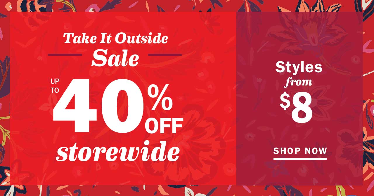 Take It Outside Sale | UP TO 40% OFF storewide | Styles from $8 | SHOP NOW