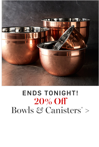 20% Off Bowls & Canisters*