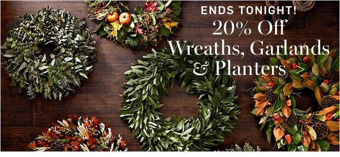 20% Off Wreaths, Garlands & Planters*