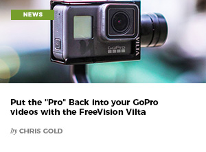 Put the Pro Back into your GoPro videos with the FreeVision Vilta by Chris Gold