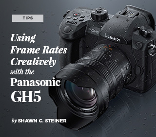 Using Frame Rates Creatively with the Panasonic GH5 by Shawn C. Steiner