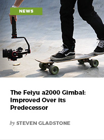 The Feiyu a2000 Gimbal: Improved Over its Predecessor by Steven Gladstone