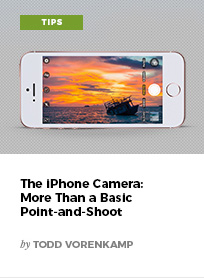 The iPhone Camera: More Than a Basic Point-and-Shoot by Todd Vorenkamp