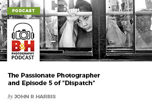 The Passionate Photographer and Episode 5 of Dispatch by John R Harris