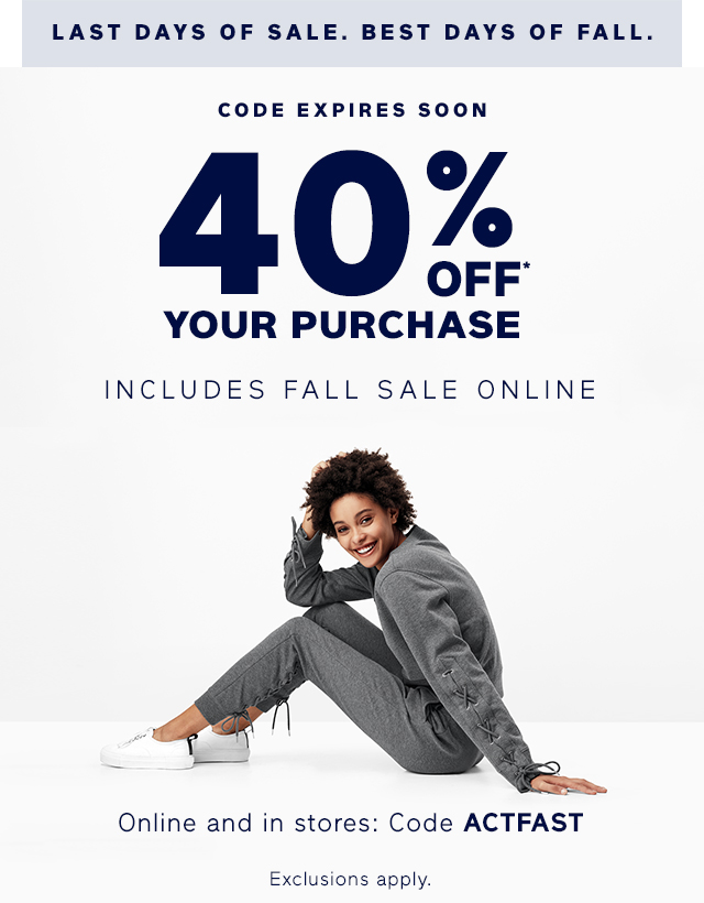 CODE EXPIRES SOON | 40% OFF* YOUR PURCHASE INCLUDES FALL SALE ONLINE